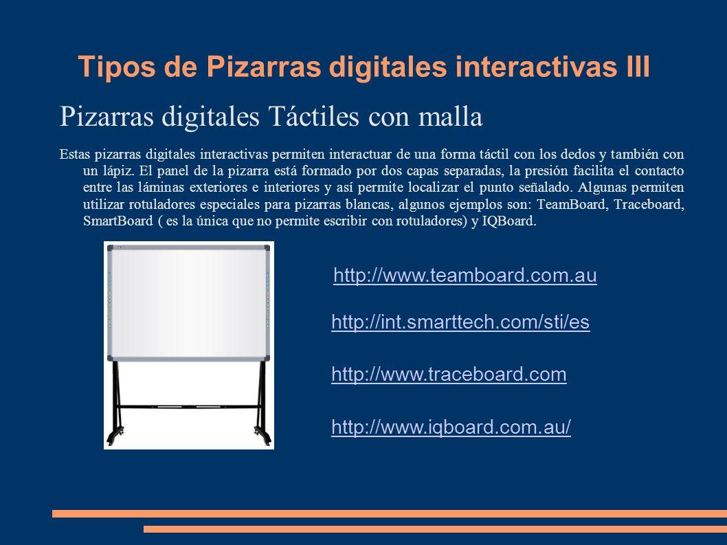 Tipos de Pizarras digitales interactivas III Pizarras digitales Táctiles con malla Estas pizarras digitales interactivas permiten interactuar de una f