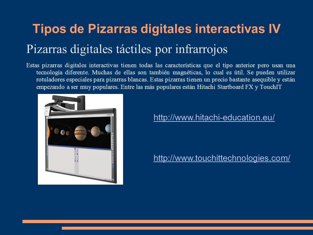 Tipos de Pizarras digitales interactivas IV Pizarras digitales táctiles por infrarrojos Estas pizarras digitales interactivas tienen todas las caracte