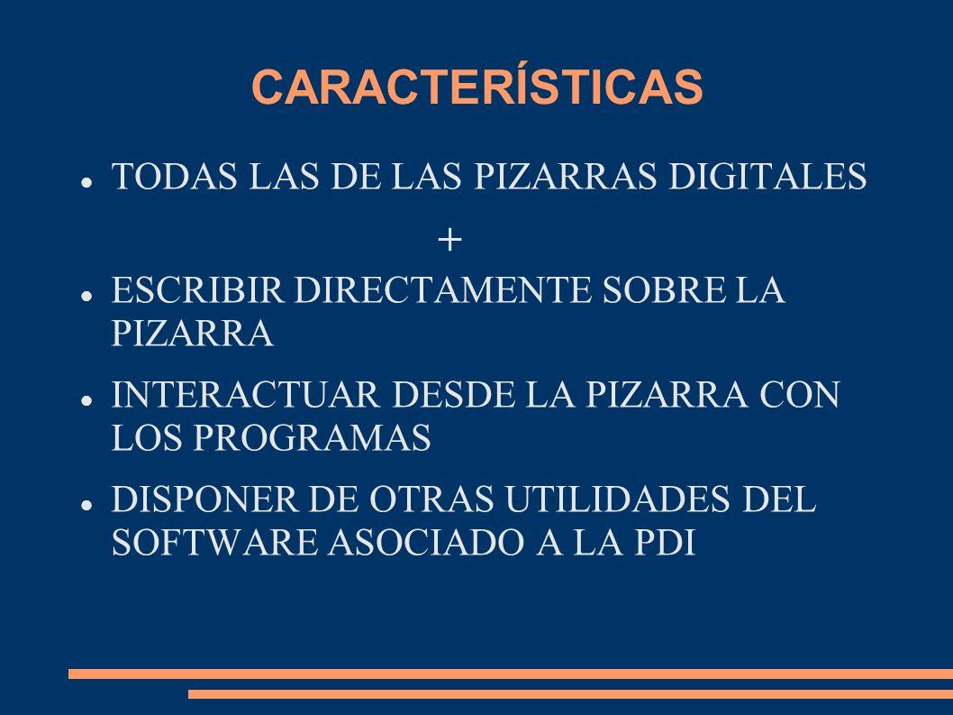 CARACTERÍSTICAS TODAS LAS DE LAS PIZARRAS DIGITALES + ESCRIBIR DIRECTAMENTE SOBRE LA PIZARRA INTERACTUAR DESDE LA PIZARRA CON LOS PROGRAMAS DISPONER D