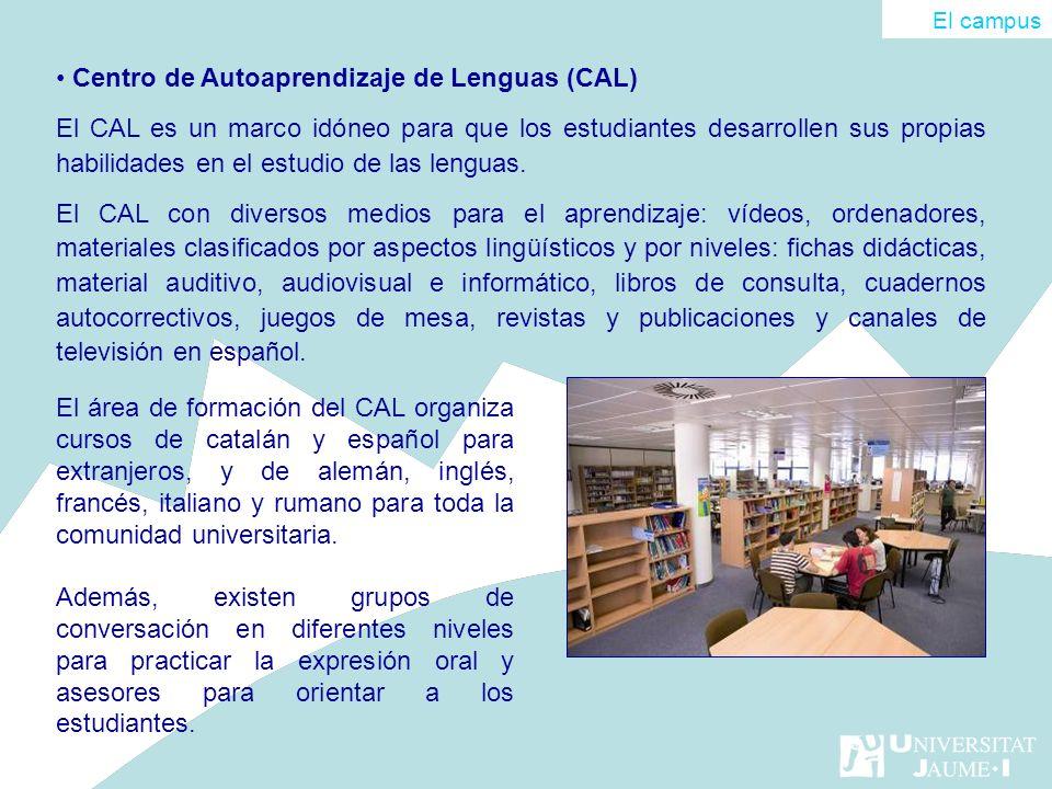 Centro de Autoaprendizaje de Lenguas (CAL) El CAL es un marco idóneo para que los estudiantes desarrollen sus propias habilidades en el estudio de las