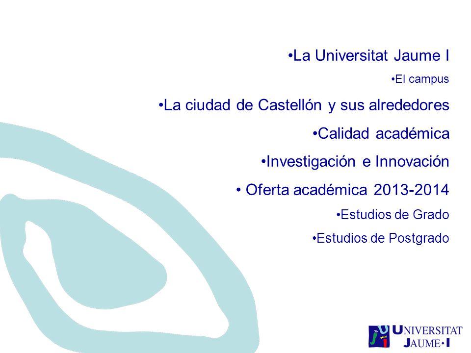 La Universitat Jaume I El campus La ciudad de Castellón y sus alrededores Calidad académica Investigación e Innovación Oferta académica 2013-2014 Estu