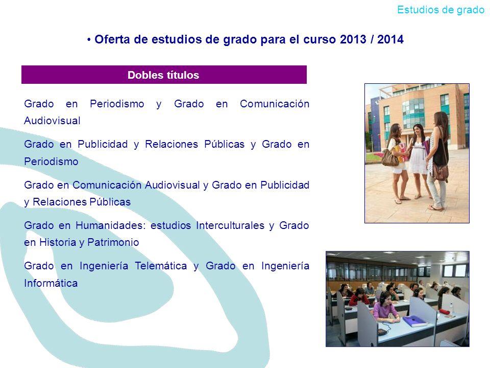 Oferta de estudios de grado para el curso 2013 / 2014 Estudios de grado Grado en Periodismo y Grado en Comunicación Audiovisual Grado en Publicidad y
