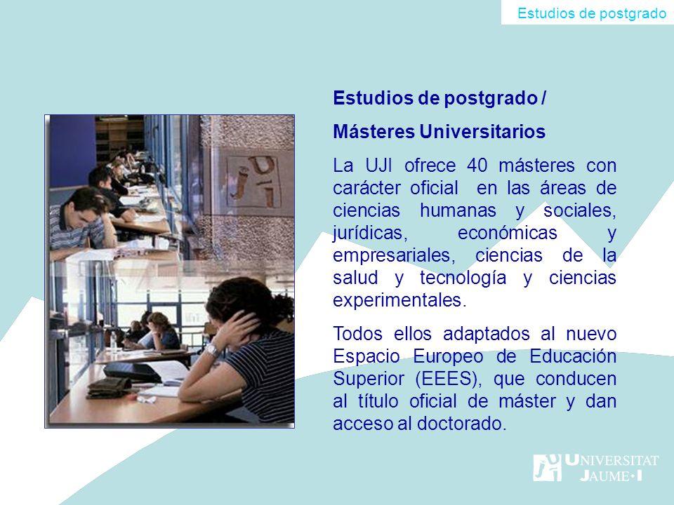 Estudios de postgrado / Másteres Universitarios La UJI ofrece 40 másteres con carácter oficial en las áreas de ciencias humanas y sociales, jurídicas,