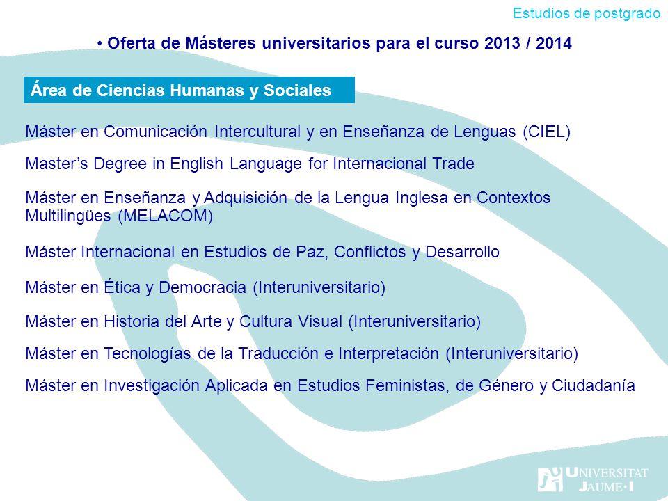 Oferta de Másteres universitarios para el curso 2013 / 2014 Máster en Comunicación Intercultural y en Enseñanza de Lenguas (CIEL) Masters Degree in En
