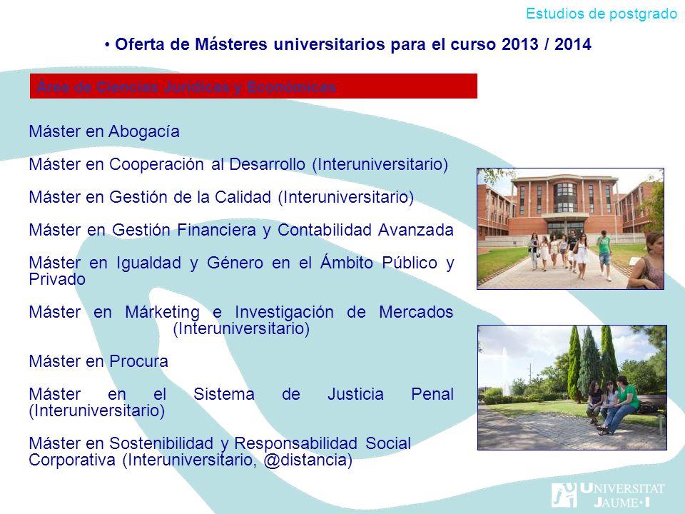 Máster en Abogacía Máster en Cooperación al Desarrollo (Interuniversitario) Máster en Gestión de la Calidad (Interuniversitario) Máster en Gestión Fin