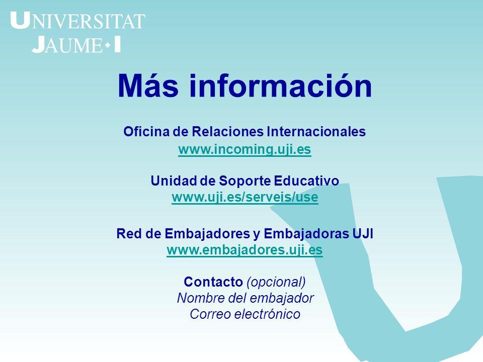 Más información Oficina de Relaciones Internacionales www.incoming.uji.es Unidad de Soporte Educativo www.uji.es/serveis/use Red de Embajadores y Emba