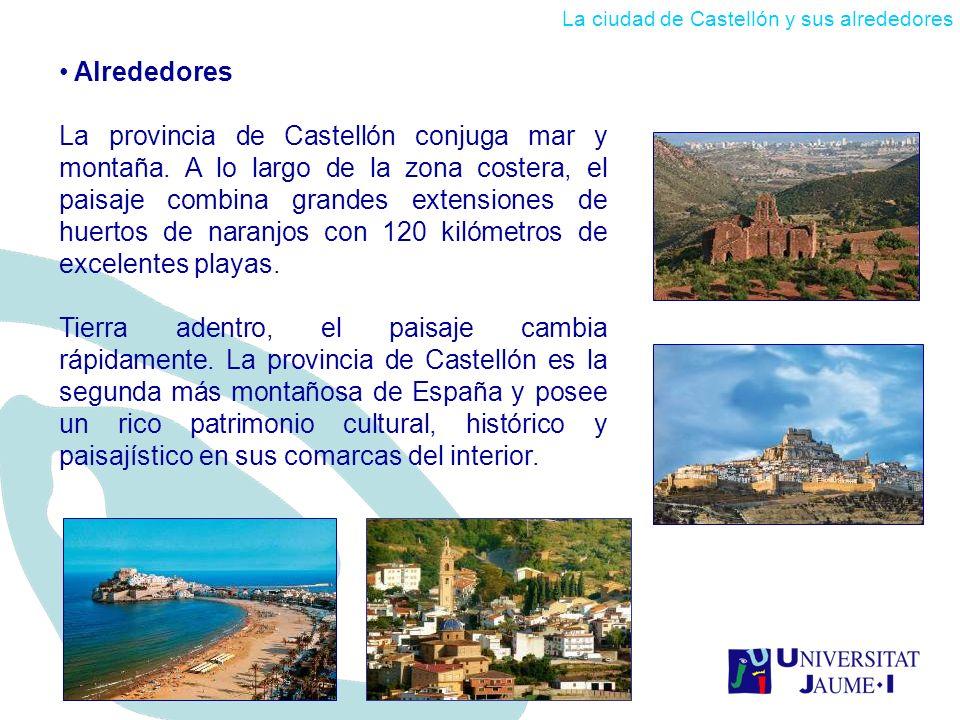 Alrededores La provincia de Castellón conjuga mar y montaña. A lo largo de la zona costera, el paisaje combina grandes extensiones de huertos de naran