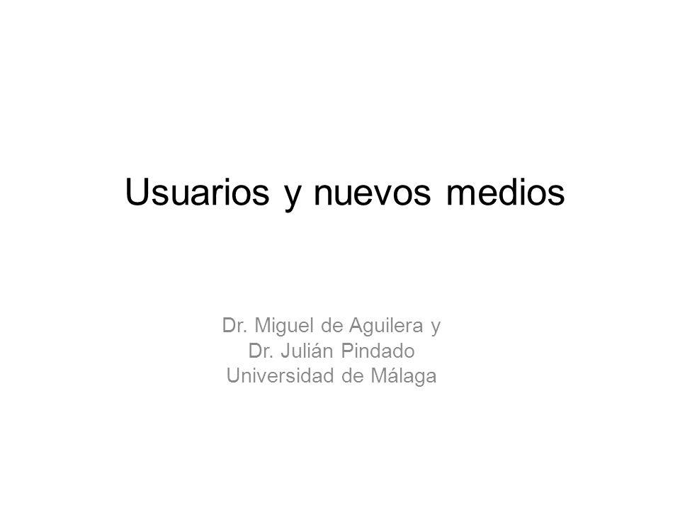 Usuarios y nuevos medios Dr. Miguel de Aguilera y Dr. Julián Pindado Universidad de Málaga