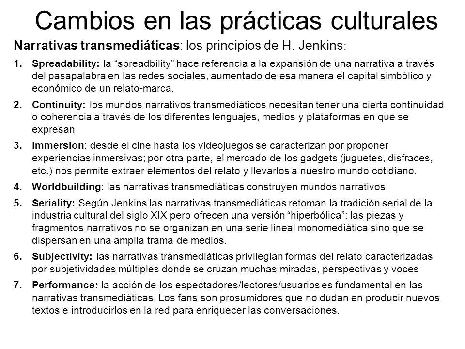 Cambios en las prácticas culturales Narrativas transmediáticas: los principios de H. Jenkins : 1.Spreadability: la spreadbility hace referencia a la e