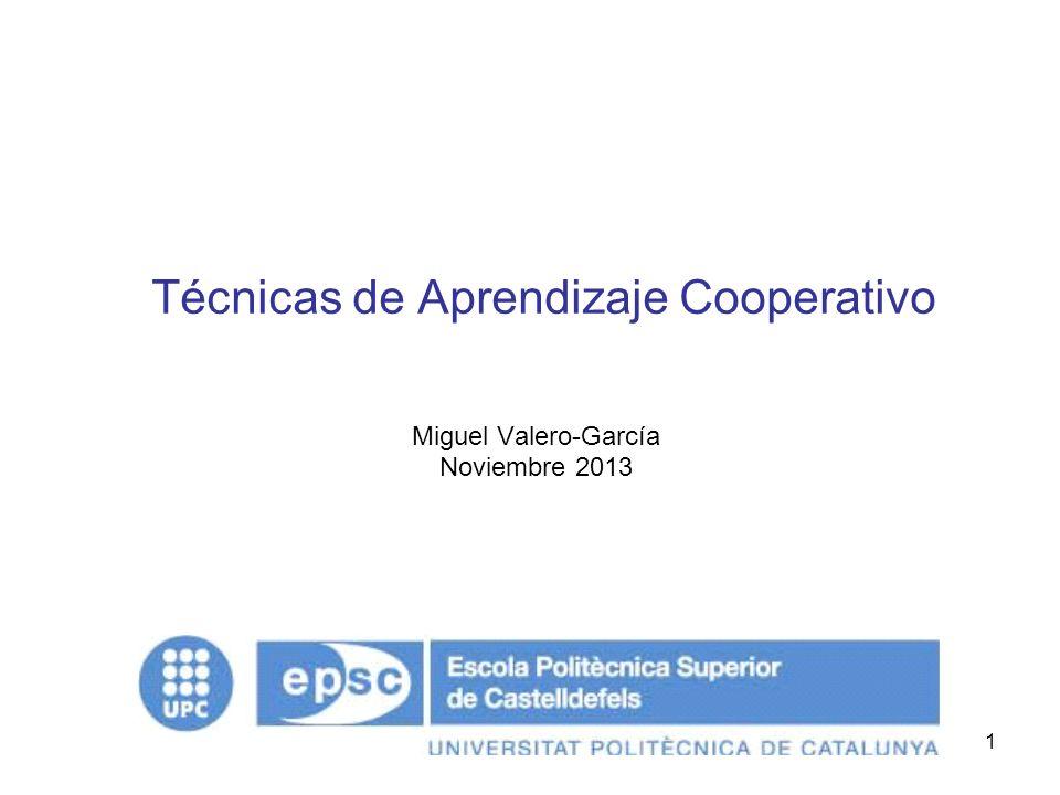 1 Técnicas de Aprendizaje Cooperativo Miguel Valero-García Noviembre 2013