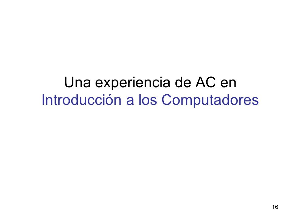 16 Una experiencia de AC en Introducción a los Computadores