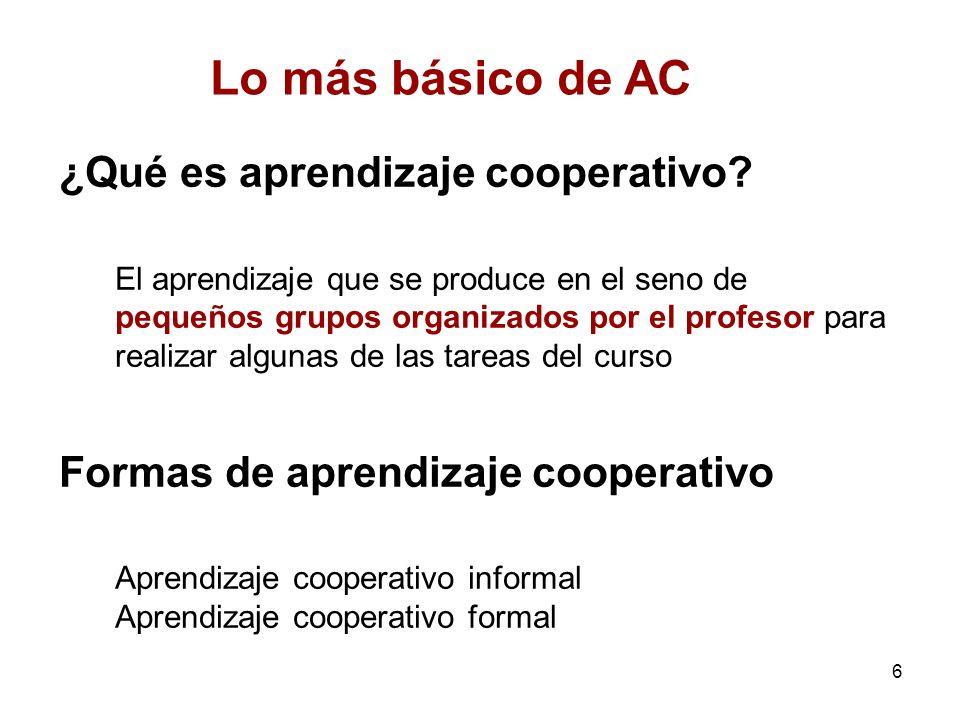 6 ¿Qué es aprendizaje cooperativo? El aprendizaje que se produce en el seno de pequeños grupos organizados por el profesor para realizar algunas de la
