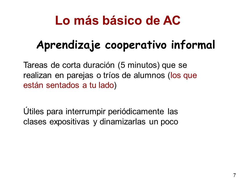 7 Aprendizaje cooperativo informal Tareas de corta duración (5 minutos) que se realizan en parejas o tríos de alumnos (los que están sentados a tu lad