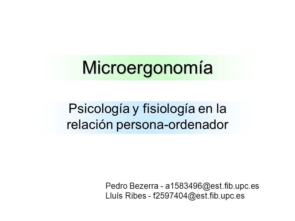 Microergonomía Psicología y fisiología en la relación persona-ordenador Pedro Bezerra - a1583496@est.fib.upc.es Lluís Ribes - f2597404@est.fib.upc.es