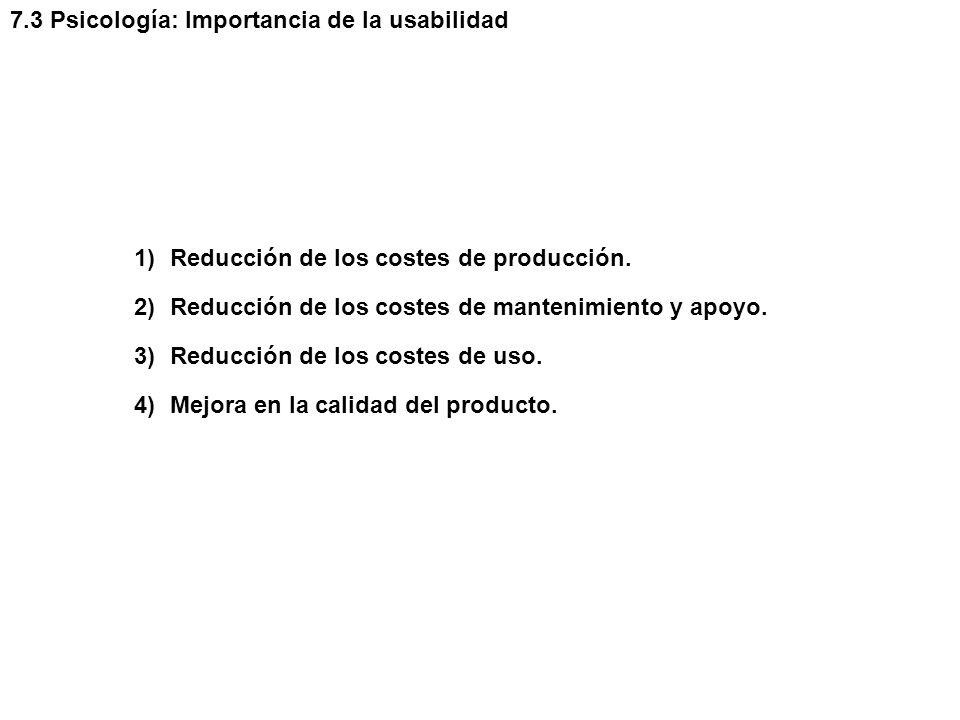 7.3 Psicología: Importancia de la usabilidad 1)Reducción de los costes de producción.