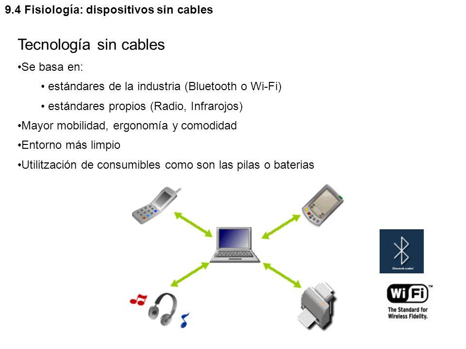 Tecnología sin cables Se basa en: estándares de la industria (Bluetooth o Wi-Fi) estándares propios (Radio, Infrarojos) Mayor mobilidad, ergonomía y comodidad Entorno más limpio Utilitzación de consumibles como son las pilas o baterias 9.4 Fisiología: dispositivos sin cables
