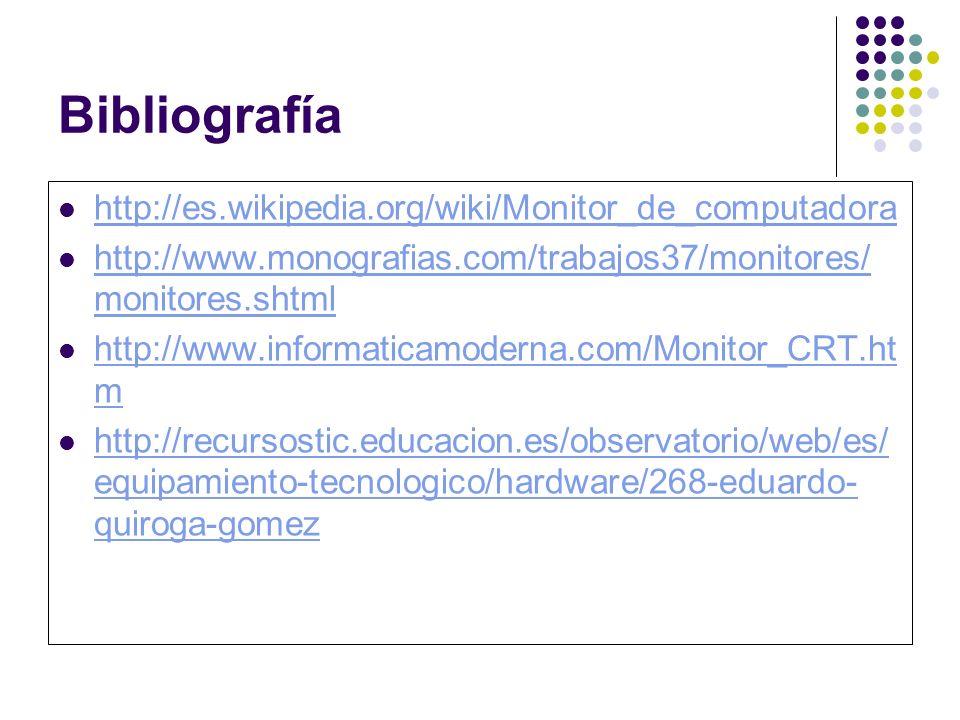 Bibliografía http://es.wikipedia.org/wiki/Monitor_de_computadora http://www.monografias.com/trabajos37/monitores/ monitores.shtml http://www.monografias.com/trabajos37/monitores/ monitores.shtml http://www.informaticamoderna.com/Monitor_CRT.ht m http://www.informaticamoderna.com/Monitor_CRT.ht m http://recursostic.educacion.es/observatorio/web/es/ equipamiento-tecnologico/hardware/268-eduardo- quiroga-gomez http://recursostic.educacion.es/observatorio/web/es/ equipamiento-tecnologico/hardware/268-eduardo- quiroga-gomez