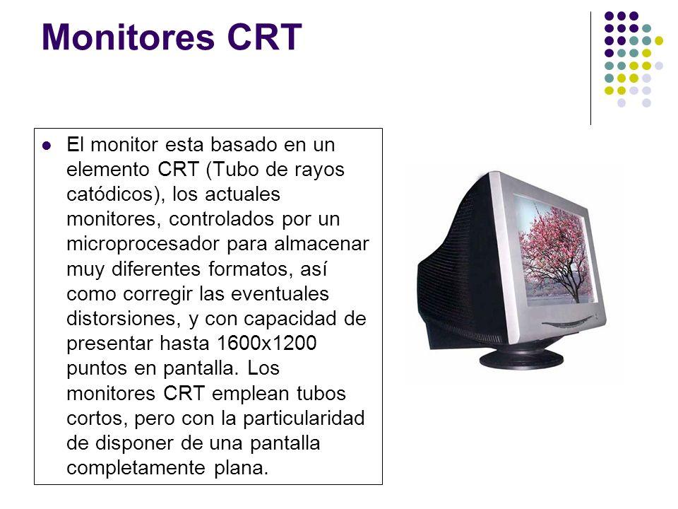 Monitores CRT El monitor esta basado en un elemento CRT (Tubo de rayos catódicos), los actuales monitores, controlados por un microprocesador para almacenar muy diferentes formatos, así como corregir las eventuales distorsiones, y con capacidad de presentar hasta 1600x1200 puntos en pantalla.