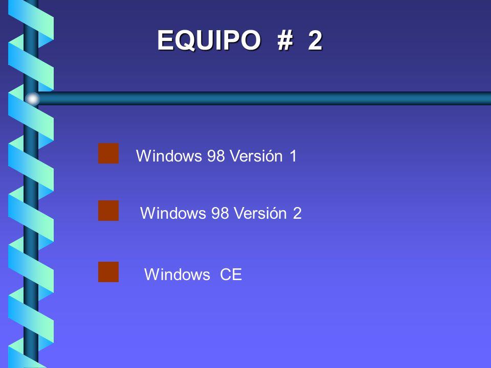 EQUIPO # 2 Windows 98 Versión 2 Windows 98 Versión 1 Windows CE