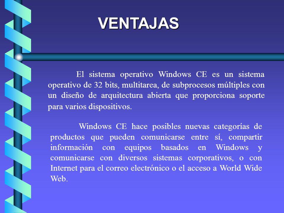 VENTAJAS El sistema operativo Windows CE es un sistema operativo de 32 bits, multitarea, de subprocesos múltiples con un diseño de arquitectura abiert