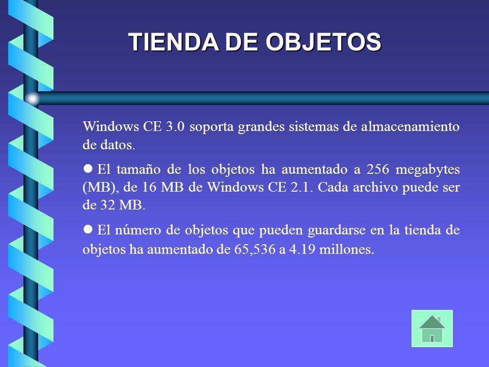 TIENDA DE OBJETOS Windows CE 3.0 soporta grandes sistemas de almacenamiento de datos. El tamaño de los objetos ha aumentado a 256 megabytes (MB), de 1