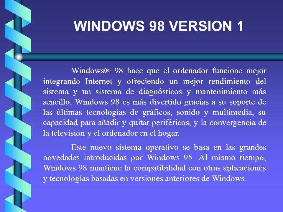 WINDOWS 98 VERSION 1 Windows® 98 hace que el ordenador funcione mejor integrando Internet y ofreciendo un mejor rendimiento del sistema y un sistema d