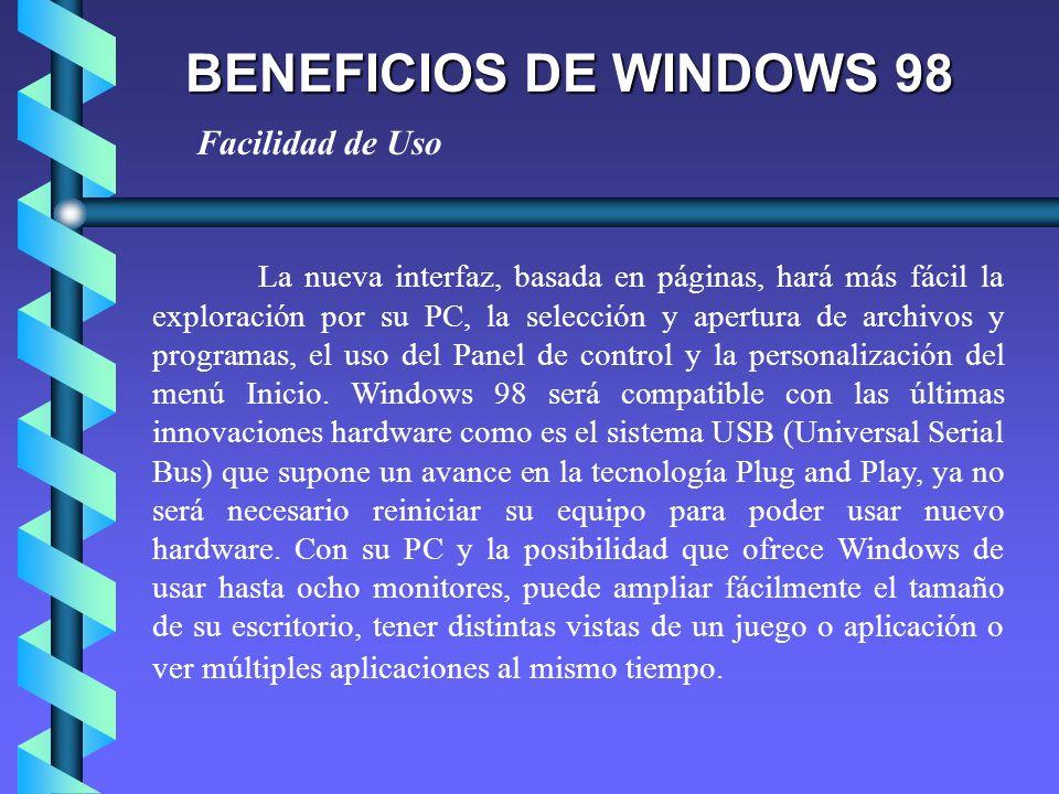 BENEFICIOS DE WINDOWS 98 El rendimiento de su PC mejorará además gracias a los nuevos asistentes como el de Puesta a punto, el defragmentador de disco y el nuevo sistema de archivos FAT32.