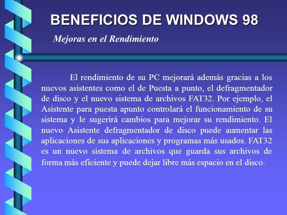 BENEFICIOS DE WINDOWS 98 El Comprobador de archivos del sistema buscará y localizará automáticamente los archivos del sistema que hayan sufrido cambios, se hayan eliminado o estén dañados, para recuperarlos después a su estado original.