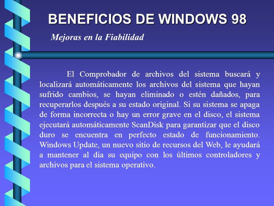 BENEFICIOS DE WINDOWS 98 El Comprobador de archivos del sistema buscará y localizará automáticamente los archivos del sistema que hayan sufrido cambio