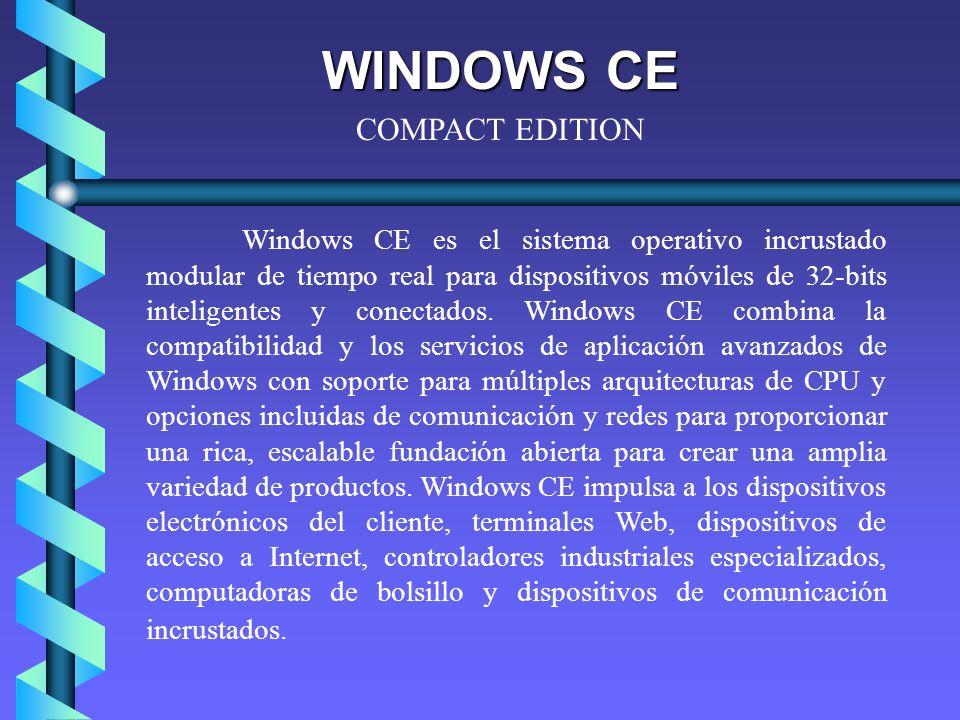 WINDOWS CE Windows CE 3.0 ofrece una compatibilidad mayor con Windows, combinada con el soporte del procesamiento en tiempo real.