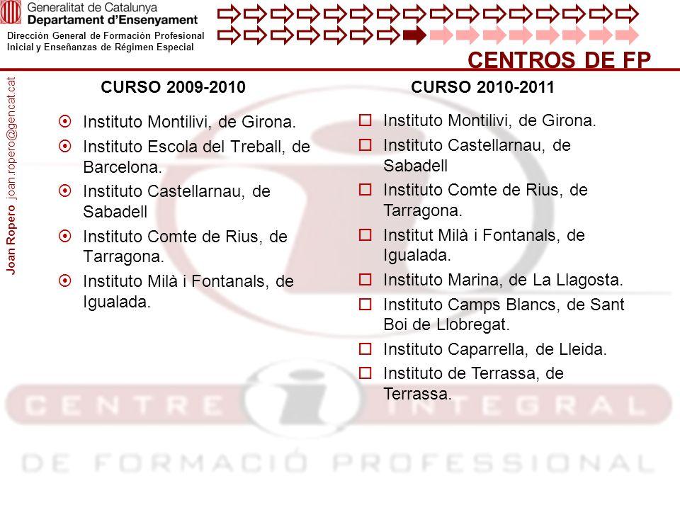 Dirección General de Formación Profesional Inicial y Enseñanzas de Régimen Especial CENTROS DE FP CURSO 2009-2010 Instituto Montilivi, de Girona.