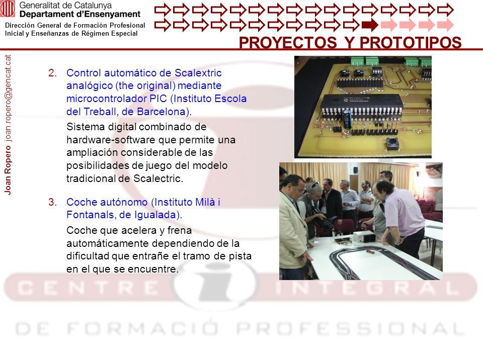 Dirección General de Formación Profesional Inicial y Enseñanzas de Régimen Especial PROYECTOS Y PROTOTIPOS 2.Control automático de Scalextric analógico (the original) mediante microcontrolador PIC (Instituto Escola del Treball, de Barcelona).