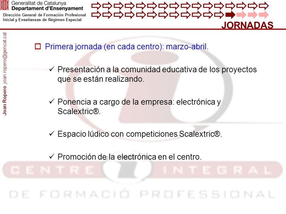Dirección General de Formación Profesional Inicial y Enseñanzas de Régimen Especial JORNADAS Primera jornada (en cada centro): marzo-abril. Presentaci