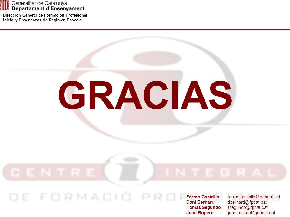 Dirección General de Formación Profesional Inicial y Enseñanzas de Régimen Especial GRACIAS Ferran Castrillo ferran.castrillo@gencat.cat Dani Bernard