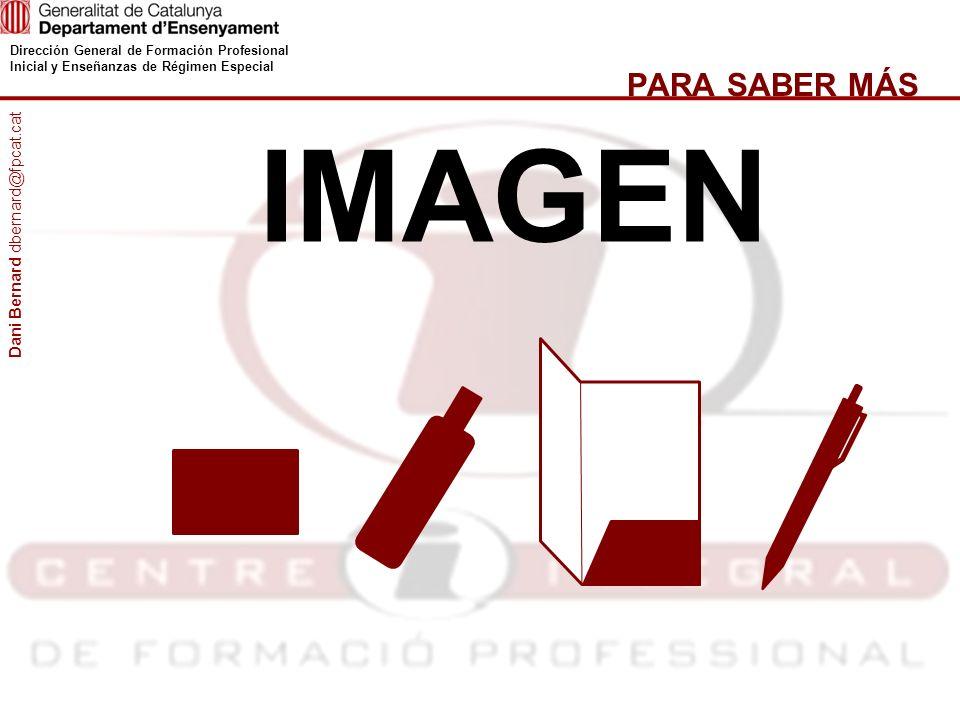 Dirección General de Formación Profesional Inicial y Enseñanzas de Régimen Especial PARA SABER MÁS IMAGEN Dani Bernard dbernard@fpcat.cat