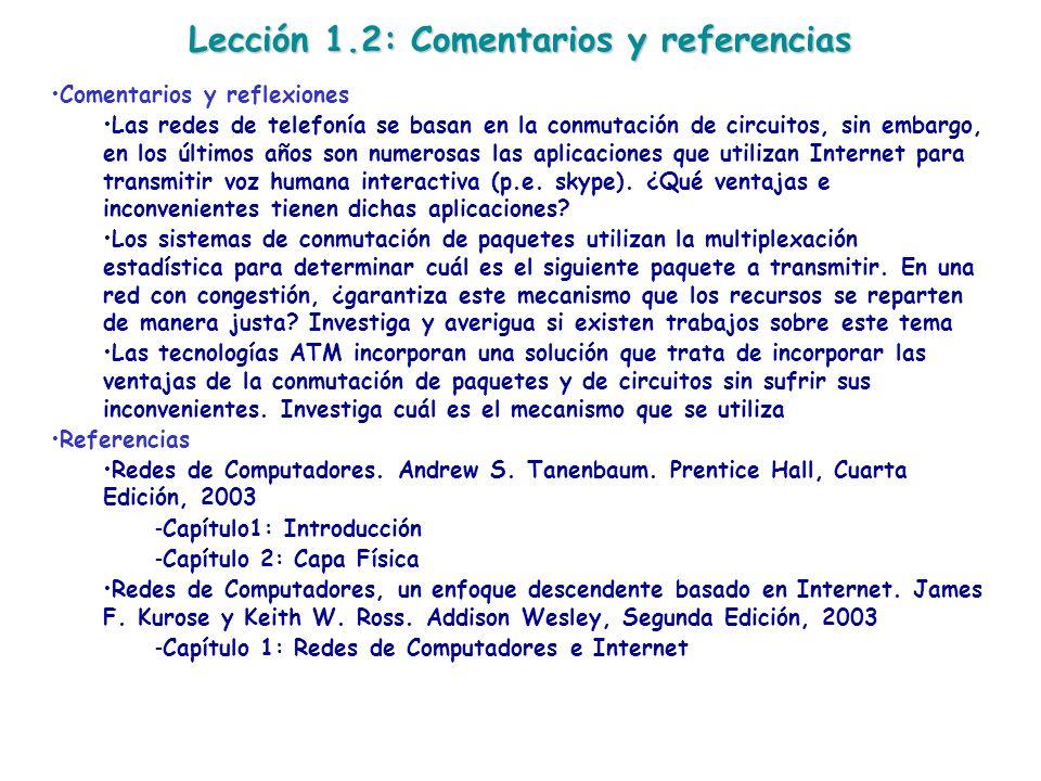 Lección 1.2: Comentarios y referencias Comentarios y reflexiones Las redes de telefonía se basan en la conmutación de circuitos, sin embargo, en los ú
