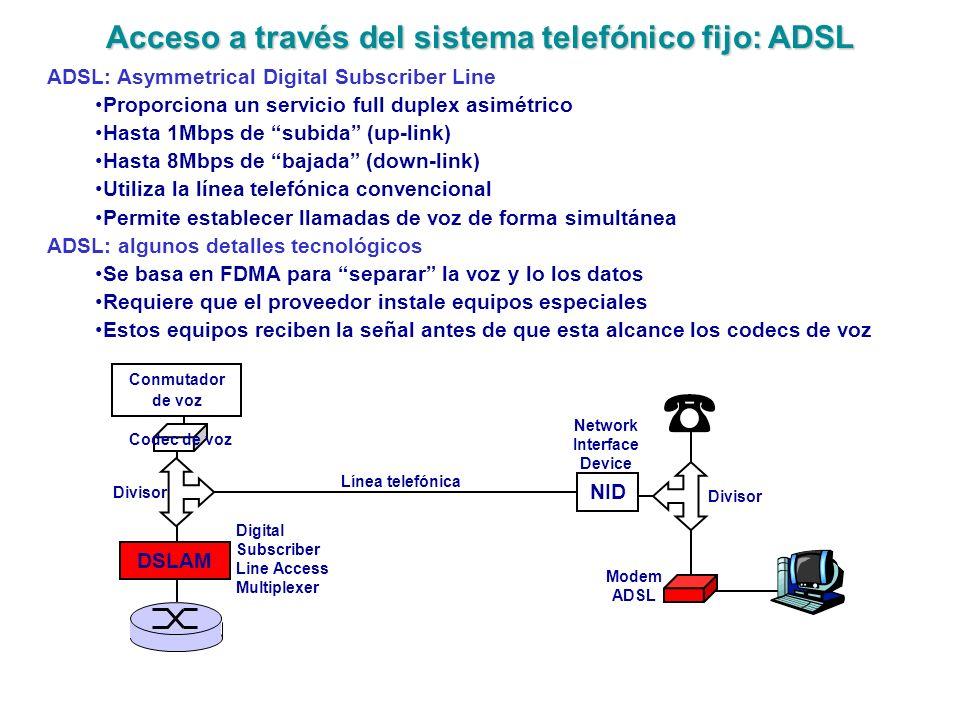 Acceso a través del sistema telefónico fijo: ADSL ADSL: Asymmetrical Digital Subscriber Line Proporciona un servicio full duplex asimétrico Hasta 1Mbp