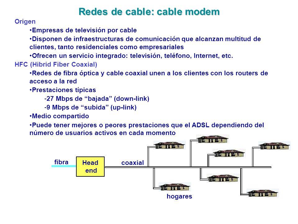 Redes de cable: cable modem Origen Empresas de televisión por cable Disponen de infraestructuras de comunicación que alcanzan multitud de clientes, ta