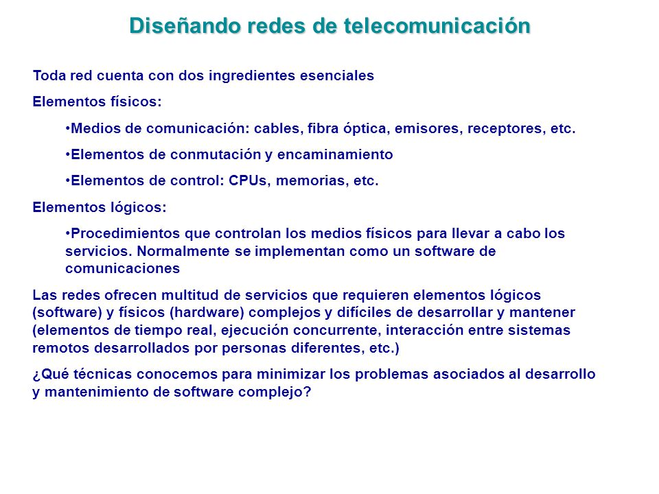 Diseñando redes de telecomunicación Toda red cuenta con dos ingredientes esenciales Elementos físicos: Medios de comunicación: cables, fibra óptica, e