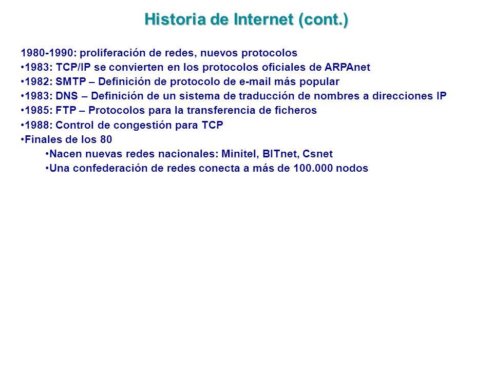 Historia de Internet (cont.) 1980-1990: proliferación de redes, nuevos protocolos 1983: TCP/IP se convierten en los protocolos oficiales de ARPAnet 19