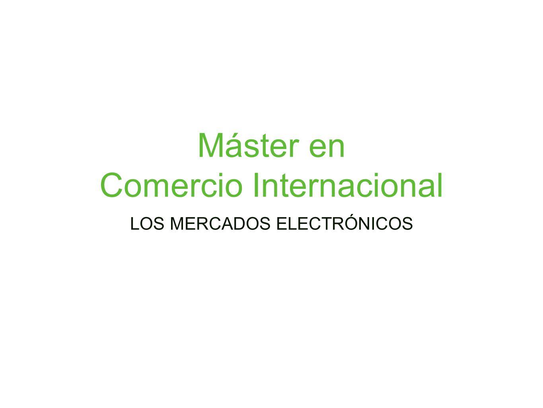 LOS MERCADOS ELECTRÓNICOS Máster en Comercio Internacional