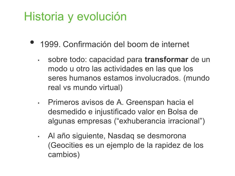 Historia y evolución 1999. Confirmación del boom de internet sobre todo: capacidad para transformar de un modo u otro las actividades en las que los s