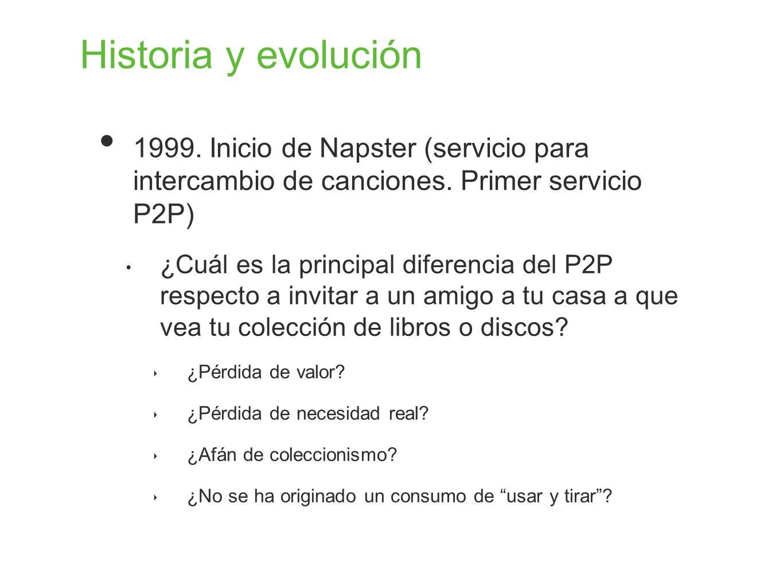 Historia y evolución 1999. Inicio de Napster (servicio para intercambio de canciones. Primer servicio P2P) ¿Cuál es la principal diferencia del P2P re