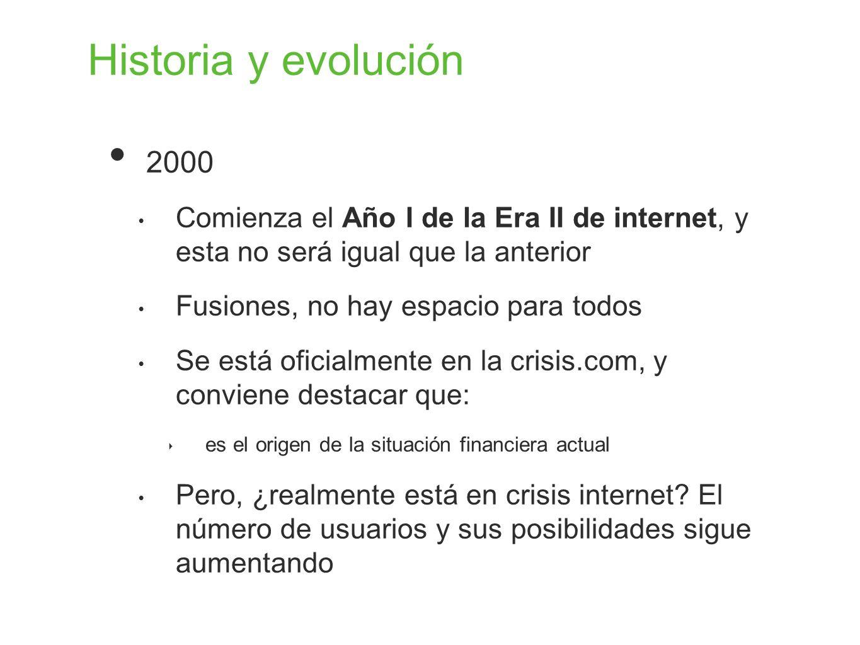 Historia y evolución 2000 Comienza el Año I de la Era II de internet, y esta no será igual que la anterior Fusiones, no hay espacio para todos Se está