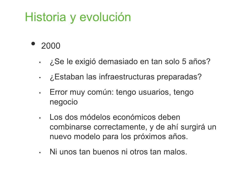 Historia y evolución 2000 ¿Se le exigió demasiado en tan solo 5 años? ¿Estaban las infraestructuras preparadas? Error muy común: tengo usuarios, tengo