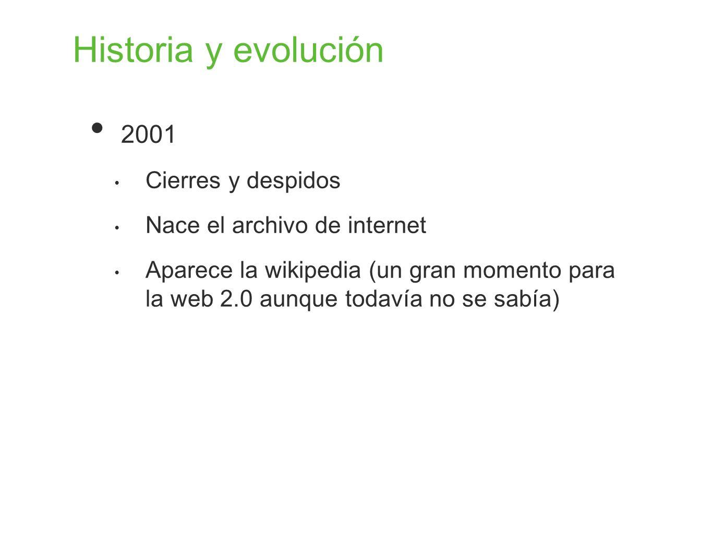 Historia y evolución 2001 Cierres y despidos Nace el archivo de internet Aparece la wikipedia (un gran momento para la web 2.0 aunque todavía no se sa