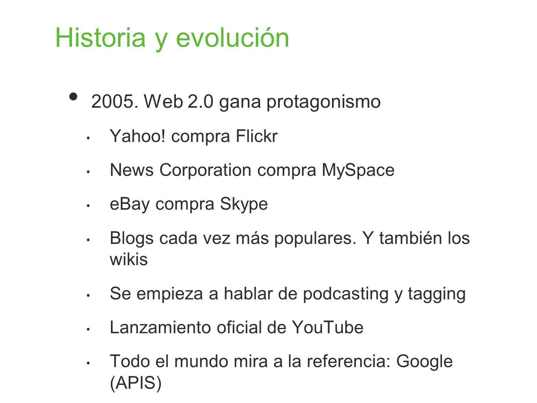 Historia y evolución 2005. Web 2.0 gana protagonismo Yahoo! compra Flickr News Corporation compra MySpace eBay compra Skype Blogs cada vez más popular