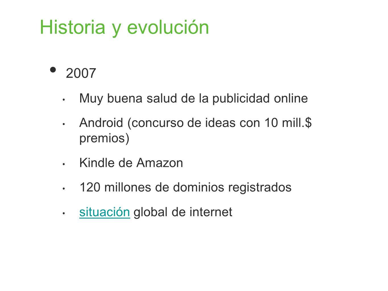 Historia y evolución 2007 Muy buena salud de la publicidad online Android (concurso de ideas con 10 mill.$ premios) Kindle de Amazon 120 millones de d