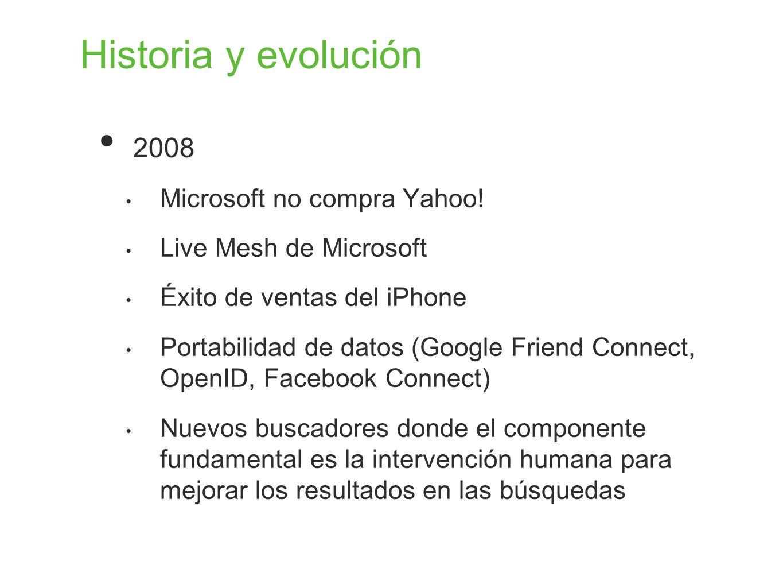 Historia y evolución 2008 Microsoft no compra Yahoo! Live Mesh de Microsoft Éxito de ventas del iPhone Portabilidad de datos (Google Friend Connect, O
