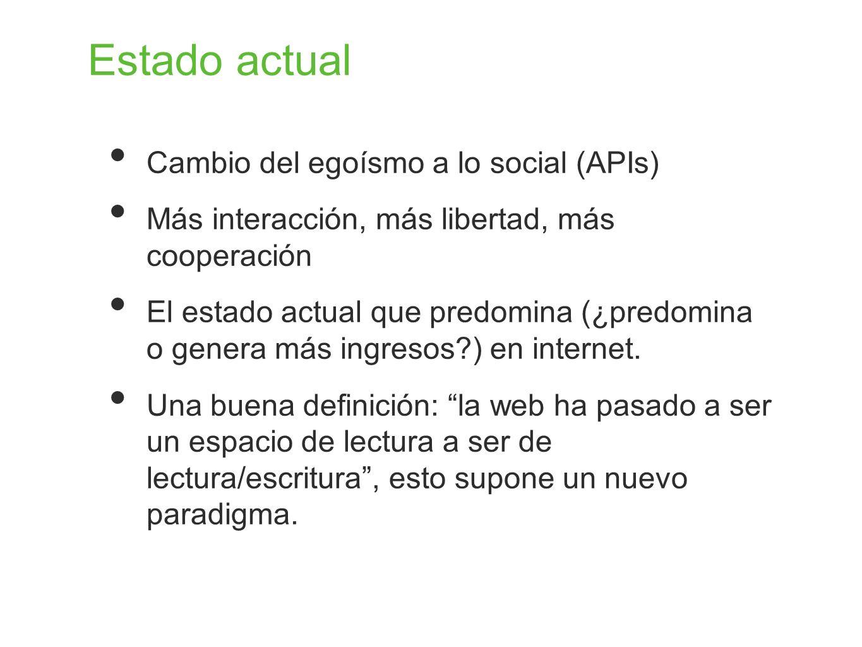 Estado actual Cambio del egoísmo a lo social (APIs) Más interacción, más libertad, más cooperación El estado actual que predomina (¿predomina o genera
